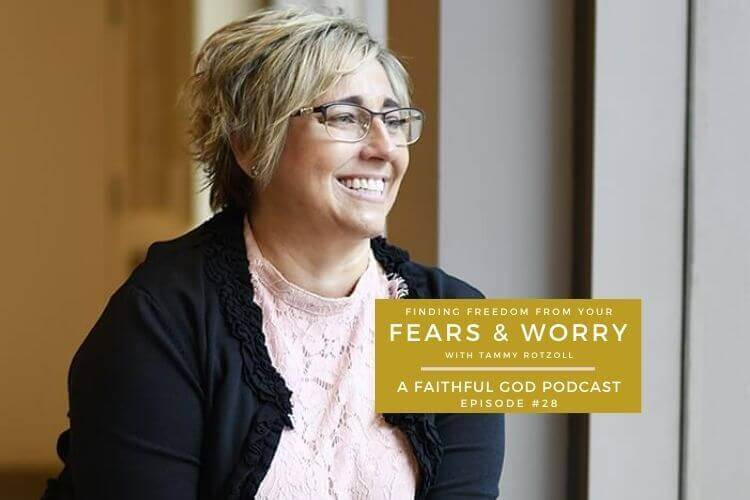 Finding Freedom From Your Fears, Worry and Anxiety — Episode #28 of A Faithful God Podcast