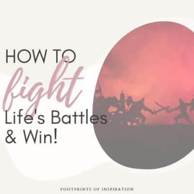 How to Fight Life's Battles and Win