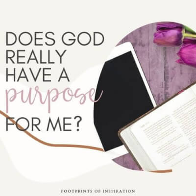 DOES GOD REALLY HAVE A PURPOSE FOR ME