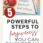 5 Powerful Steps to Forgiveness You Can Take Today