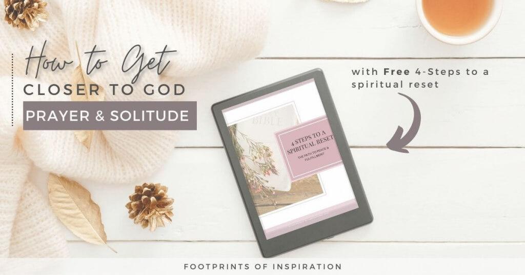 How to Get Closer With God Through Prayer & Solitude